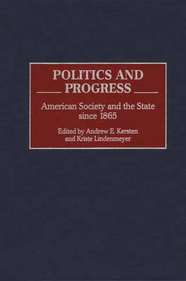 Politics and Progress: American Society and the State since 1865 (Hardback)