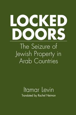 Locked Doors: The Seizure of Jewish Property in Arab Countries (Hardback)