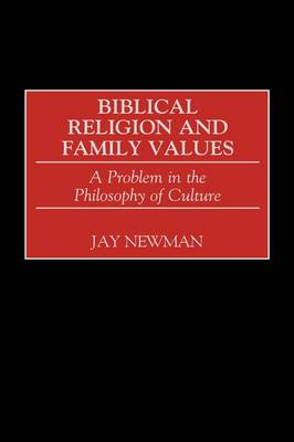 Biblical Religion and Family Values: A Problem in the Philosophy of Culture (Hardback)