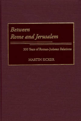 Between Rome and Jerusalem: 300 Years of Roman-Judaean Relations (Hardback)