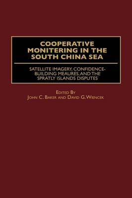 Cooperative Monitoring in the South China Sea: Satellite Imagery, Confidence-Building Measures, and the Spratly Islands Disputes (Hardback)