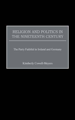 Religion and Politics in the Nineteenth-Century: The Party Faithful in Ireland and Germany (Hardback)