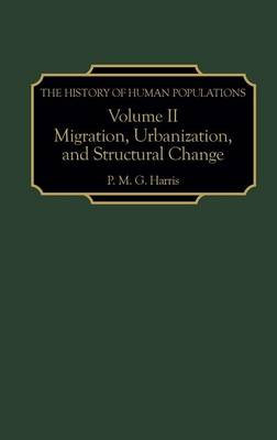 The History of Human Populations: Volume II, Migration, Urbanization, and Structural Change (Hardback)