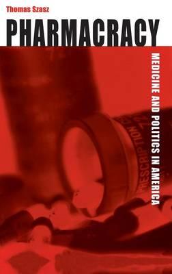 Pharmacracy: Medicine and Politics in America (Hardback)