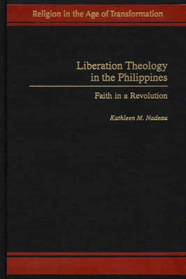 Liberation Theology in the Philippines: Faith in a Revolution (Hardback)