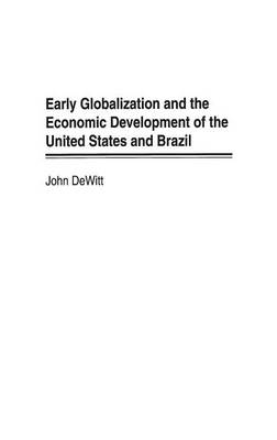 Early Globalization and the Economic Development of the United States and Brazil (Hardback)