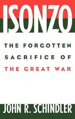 Isonzo: The Forgotten Sacrifice of the Great War (Hardback)