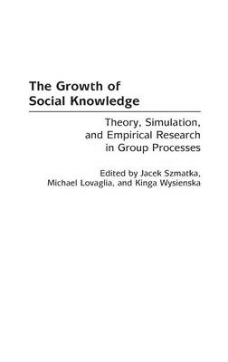 The Growth of Social Knowledge: Theory, Simulation, and Empirical Research in Group Processes (Hardback)