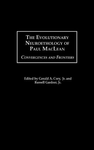 The Evolutionary Neuroethology of Paul MacLean: Convergences and Frontiers (Hardback)