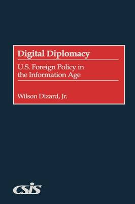 Digital Diplomacy: U.S. Foreign Policy in the Information Age (Hardback)