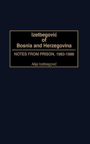 Izetbegovic of Bosnia and Herzegovina: Notes from Prison, 1983-1988 (Hardback)