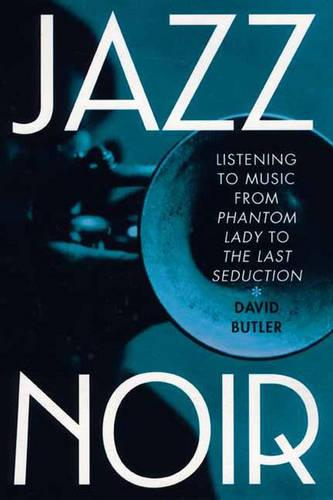 "Jazz Noir: Listening to Music from ""Phantom Lady"" to ""The Last Seduction"" (Hardback)"