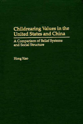 Childrearing Values in the United States and China: A Comparison of Belief Systems and Social Structure (Hardback)