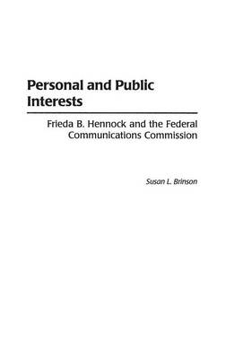 Personal and Public Interests: Frieda B. Hennock and the Federal Communications Commission (Hardback)