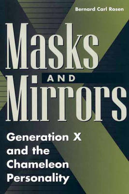 Masks and Mirrors: Generation X and the Chameleon Personality (Hardback)