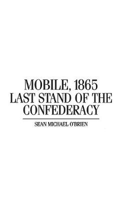 Mobile, 1865: Last Stand of the Confederacy (Hardback)