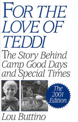 For the Love of Teddi: The Story Behind Camp Good Days and Special Times, The 2001 Edition (Hardback)