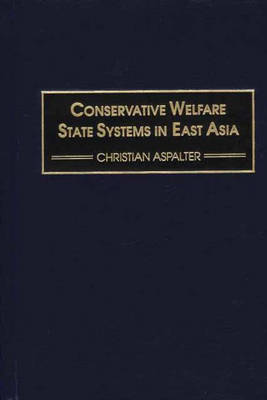 Conservative Welfare State Systems in East Asia (Hardback)
