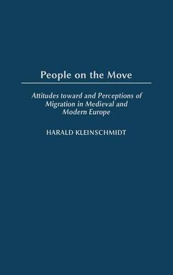 People on the Move: Attitudes toward and Perceptions of Migration in Medieval and Modern Europe (Hardback)