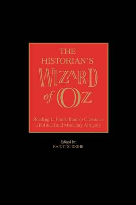 The Historian's Wizard of Oz: Reading L. Frank Baum's Classic as a Political and Monetary Allegory (Hardback)