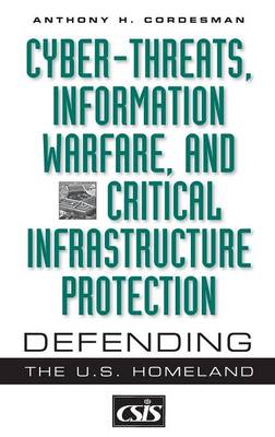 Cyber-threats, Information Warfare, and Critical Infrastructure Protection: Defending the U.S. Homeland - Praeger Security International (Hardback)