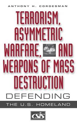 Terrorism, Asymmetric Warfare, and Weapons of Mass Destruction: Defending the U.S. Homeland - Praeger Security International (Hardback)