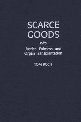 Scarce Goods: Justice, Fairness, and Organ Transplantation (Hardback)