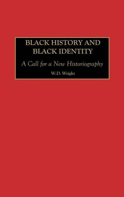 Black History and Black Identity: A Call for a New Historiography (Hardback)