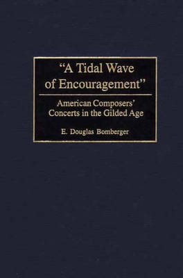 A Tidal Wave of Encouragement: American Composers' Concerts in the Gilded Age (Hardback)
