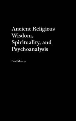 Ancient Religious Wisdom, Spirituality and Psychoanalysis (Hardback)