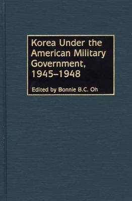 Korea Under the American Military Government, 1945-1948 (Hardback)