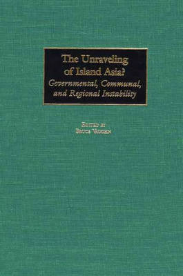 The Unraveling of Island Asia?: Governmental, Communal, and Regional Instability (Hardback)