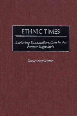 Ethnic Times: Exploring Ethnonationalism in the Former Yugoslavia (Hardback)