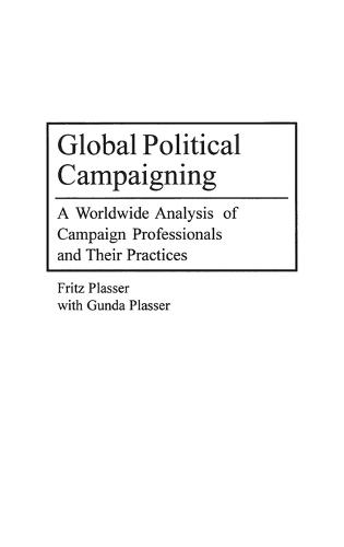 Global Political Campaigning: A Worldwide Analysis of Campaign Professionals and Their Practices (Hardback)