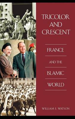 Tricolor and Crescent: France and the Islamic World (Hardback)