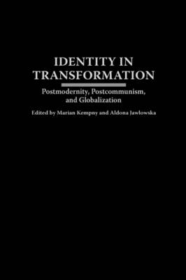 Identity in Transformation: Postmodernity, Postcommunism, and Globalization (Hardback)