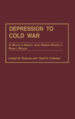 Depression to Cold War: A History of America from Herbert Hoover to Ronald Reagan (Hardback)