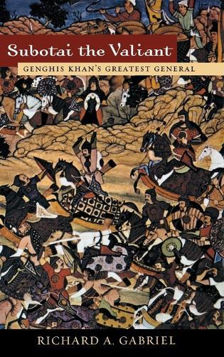 Subotai the Valiant: Genghis Khan's Greatest General (Hardback)