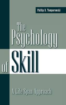 The Psychology of Skill: A Life-Span Approach (Hardback)