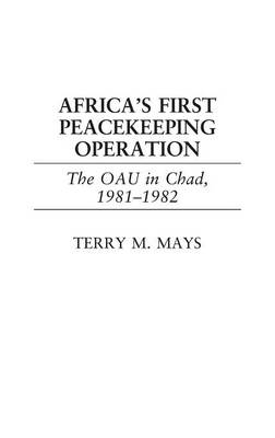 Africa's First Peacekeeping Operation: The OAU in Chad, 1981-1982 (Hardback)