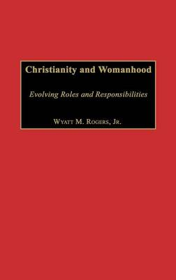 Christianity and Womanhood: Evolving Roles and Responsibilities (Hardback)
