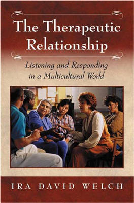 The Therapeutic Relationship: Listening and Responding in a Multicultural World (Hardback)