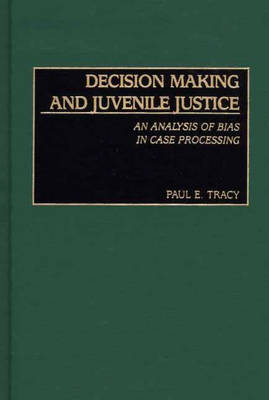 Decision Making and Juvenile Justice: An Analysis of Bias in Case Processing (Hardback)