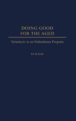 Doing Good for the Aged: Volunteers in an Ombudsman Program (Hardback)