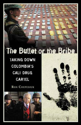 The Bullet or the Bribe: Taking Down Colombia's Cali Drug Cartel (Hardback)
