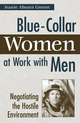 Blue-Collar Women at Work with Men: Negotiating the Hostile Environment (Hardback)