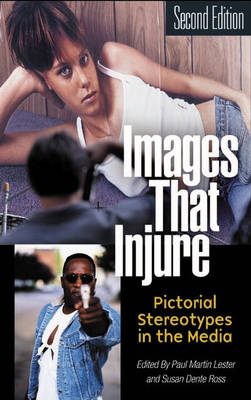 Images That Injure: Pictorial Stereotypes in the Media (Paperback)