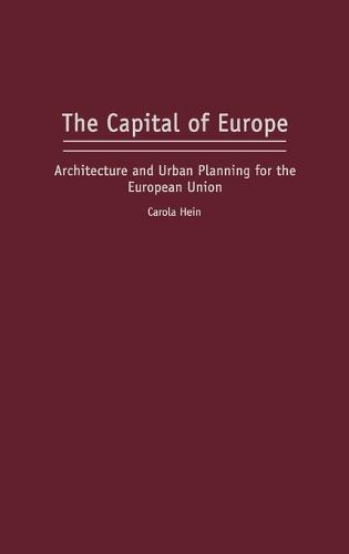 The Capital of Europe: Architecture and Urban Planning for the European Union (Hardback)