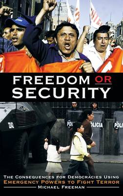 Freedom or Security: The Consequences for Democracies Using Emergency Powers to Fight Terror (Hardback)