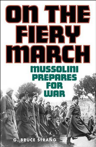 On the Fiery March: Mussolini Prepares for War (Hardback)